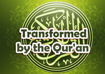 Transformed by the Qur'an
